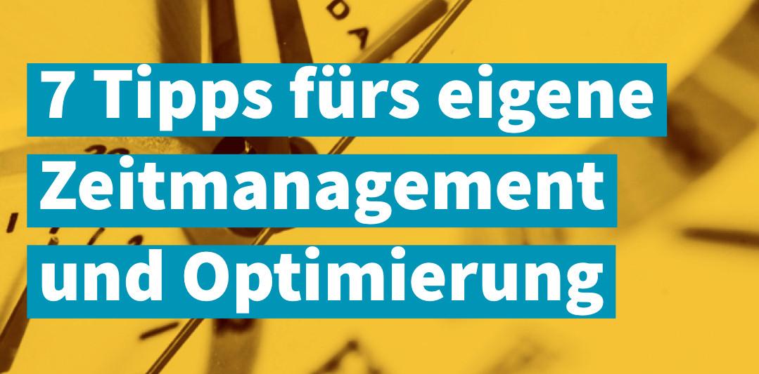 7 Tipps fürs eigene Zeitmanagement und die eigene Optimierung